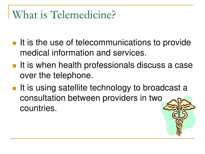 what is telemedicine Telemedicine allows health care professionals to evaluate, diagnose and treat patients at a distance using telecommunications technology the approach has been through a striking evolution in the last decade and it is becoming an increasingly important part of the american healthcare infrastructure.
