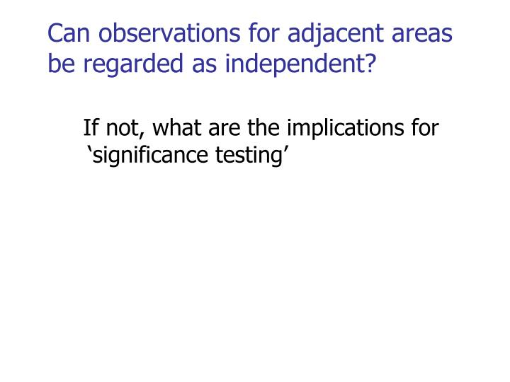 Can observations for adjacent areas be regarded as independent?
