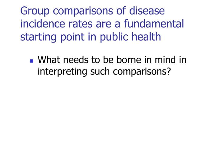 Group comparisons of disease incidence rates are a fundamental starting point in public health