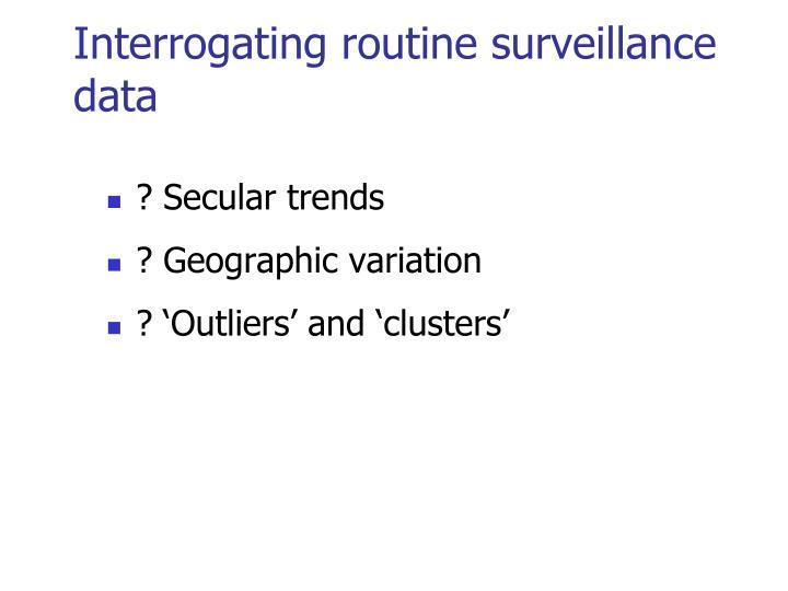 Interrogating routine surveillance data