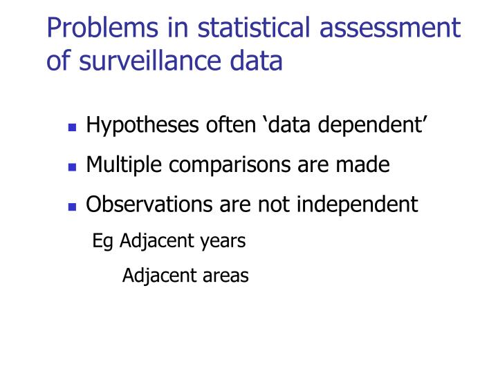Problems in statistical assessment of surveillance data