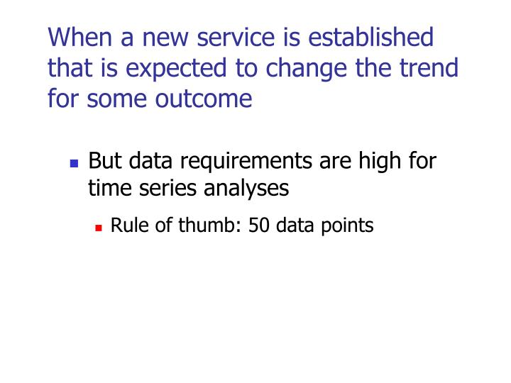 When a new service is established that is expected to change the trend for some outcome
