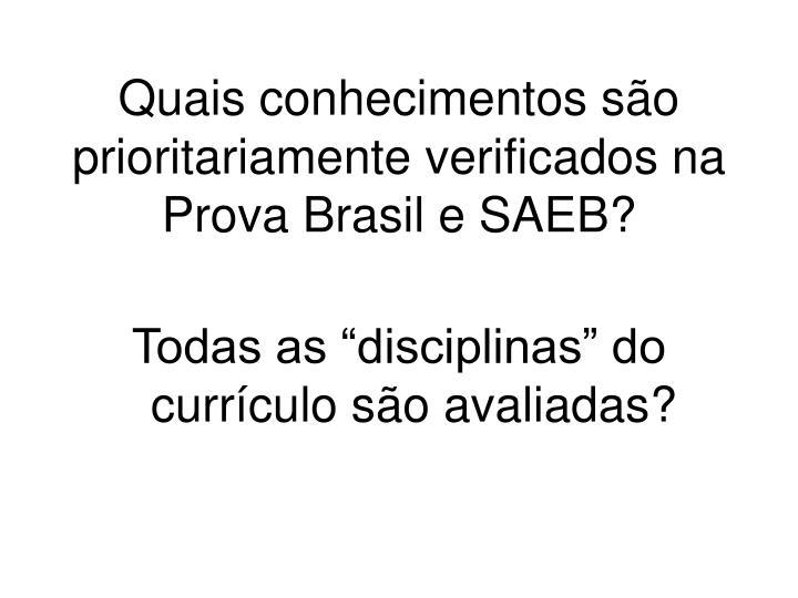 Quais conhecimentos são prioritariamente verificados na Prova Brasil e SAEB?