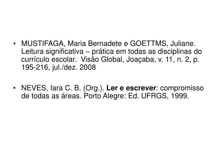 MUSTIFAGA, Maria Bernadete e GOETTMS, Juliane. Leitura significativa – prática em todas as disciplinas do currículo escolar.  Visão Global, Joaçaba, v. 11, n. 2, p. 195-216, jul./dez. 2008