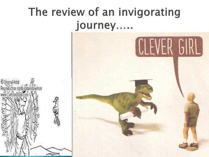 The review of an invigorating journey…..