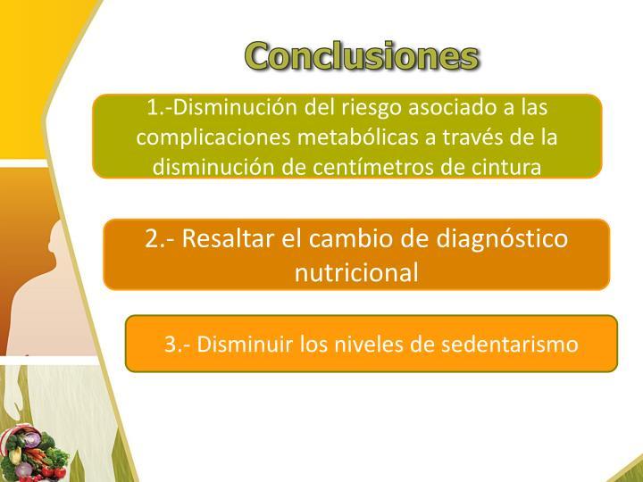 1.-Disminucin del riesgo asociado a las complicaciones metablicas a travs de la disminucin de centmetros de cintura