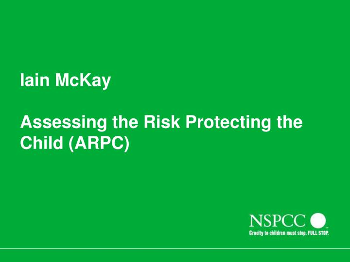 Iain mckay assessing the risk protecting the child arpc