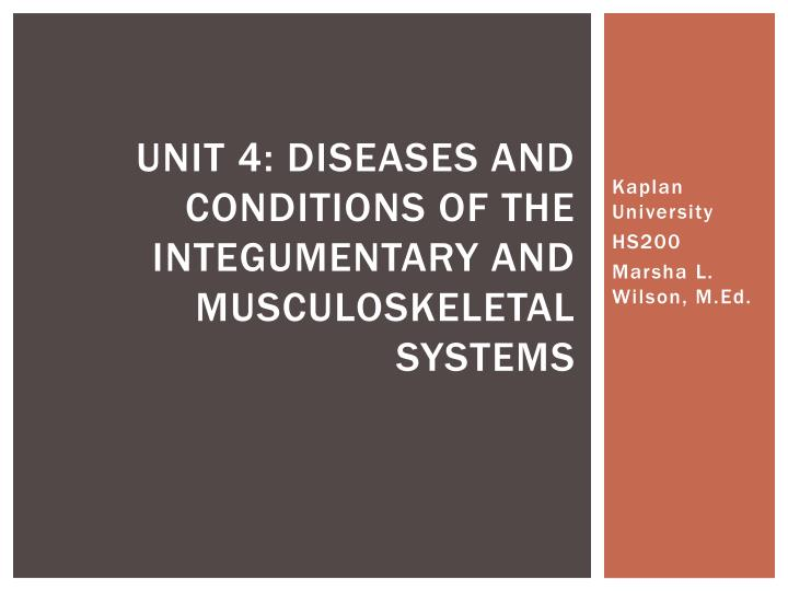 Unit 4 diseases and conditions of the integumentary and musculoskeletal systems