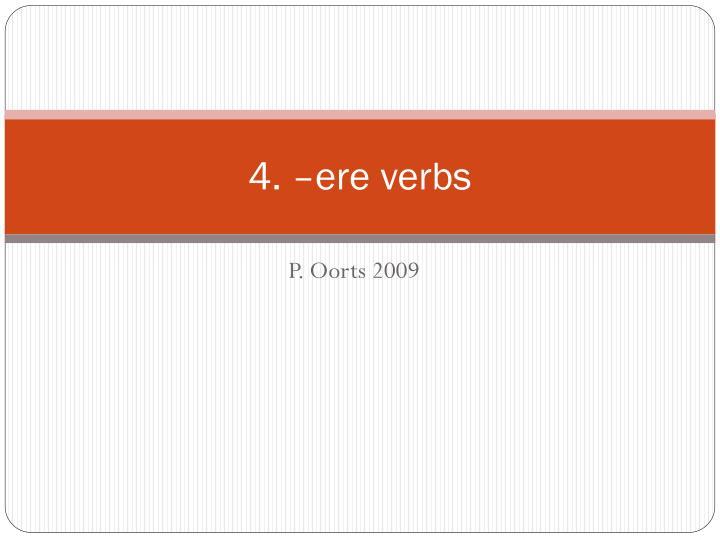 4. –ere verbs