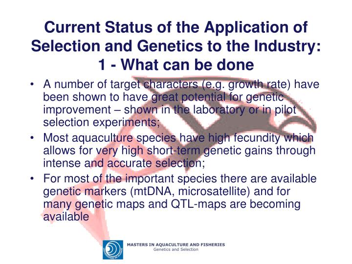 Current Status of the Application of Selection and Genetics to the Industry: