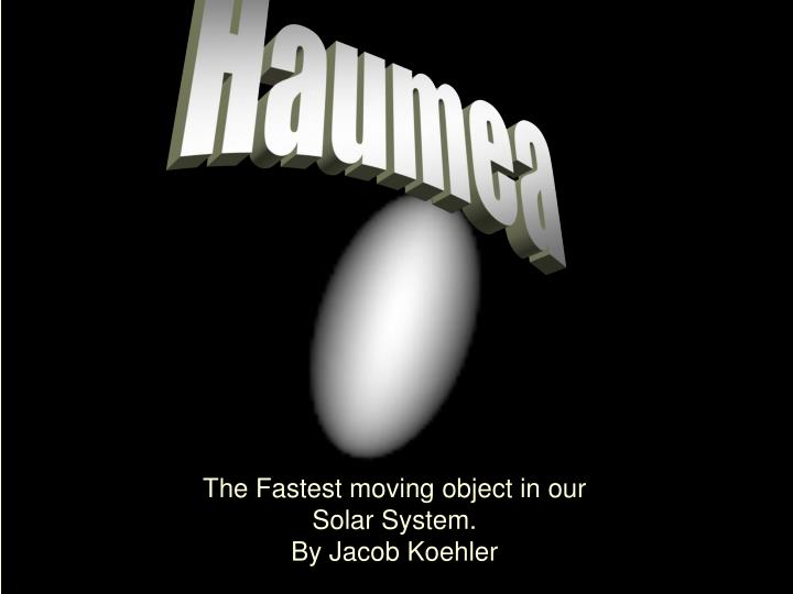 The fastest moving object in our solar system by jacob koehler