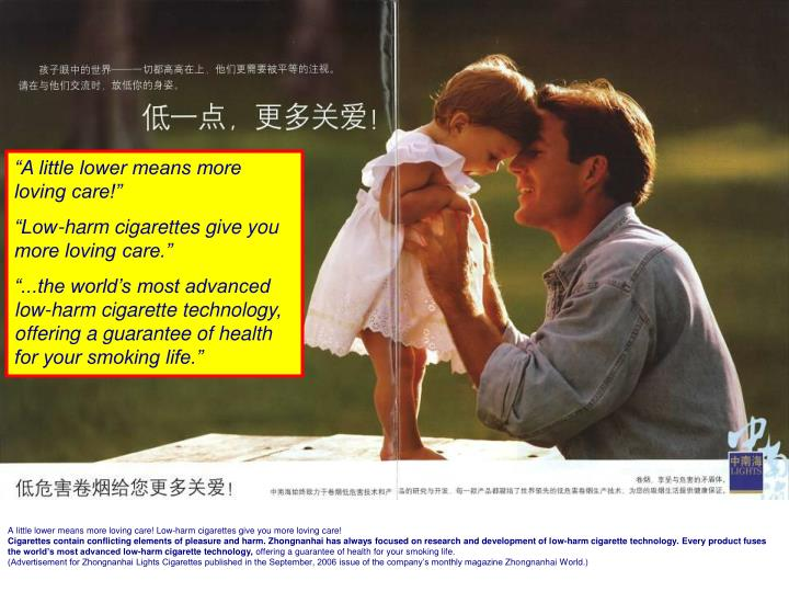 A little lower means more loving care! Low-harm cigarettes give you more loving care!