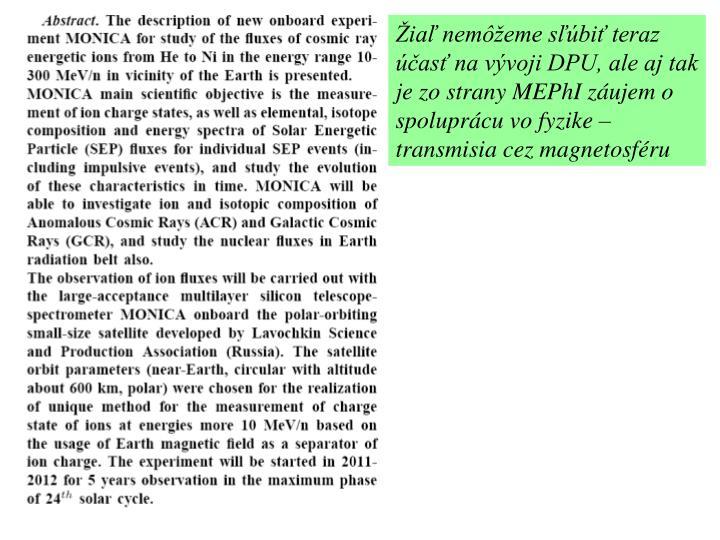 Žiaľ nemôžeme sľúbiť teraz účasť na vývoji DPU, ale aj tak je zo strany MEPhI záujem o spoluprácu vo fyzike – transmisia cez magnetosféru