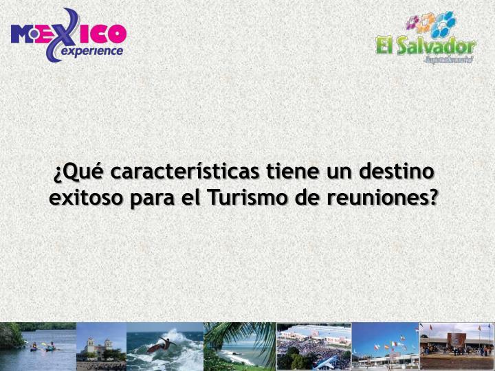 ¿Qué características tiene un destino exitoso para el Turismo de reuniones?