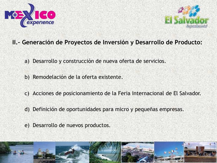 II.- Generación de Proyectos de Inversión y Desarrollo de Producto: