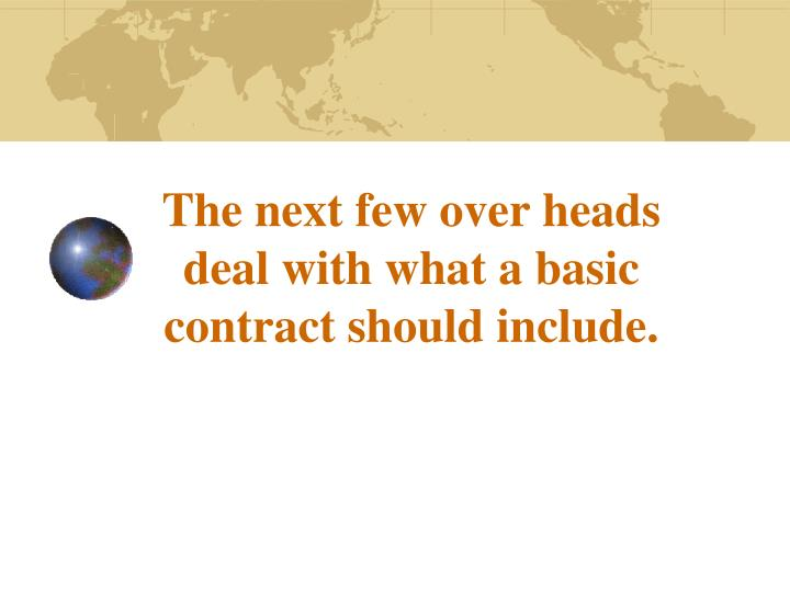 The next few over heads deal with what a basic contract should include.