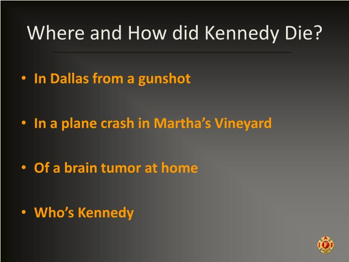 Where and How did Kennedy Die?