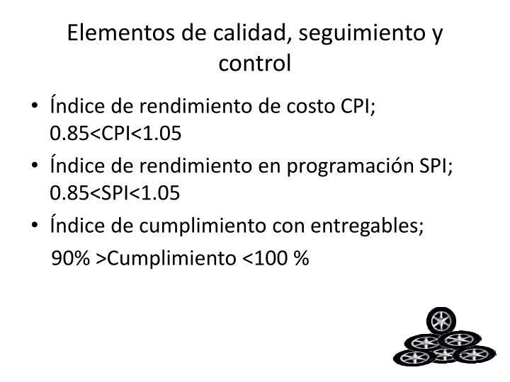 Elementos de calidad, seguimiento y control