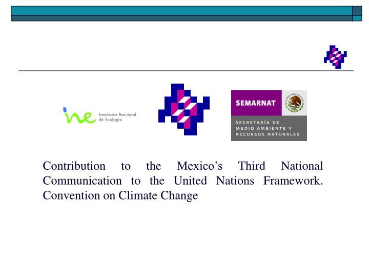 Contribution to the Mexico's Third National Communication to the United Nations Framework. Convention on Climate Change