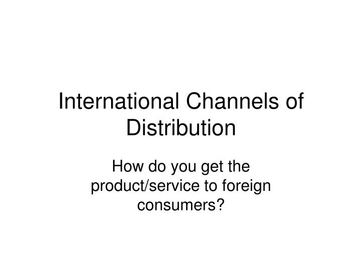 International channels of distribution