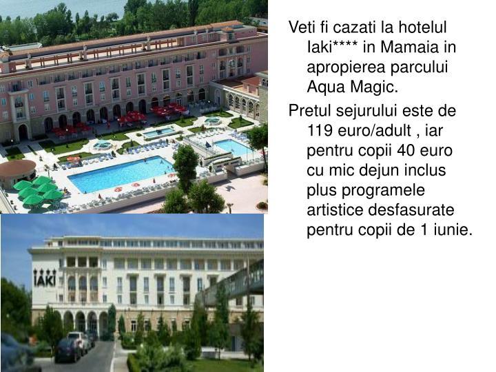 Veti fi cazati la hotelul Iaki**** in Mamaia in apropierea parcului Aqua Magic.