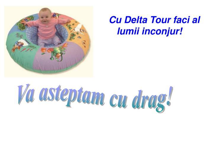 Cu Delta Tour faci al lumii inconjur!