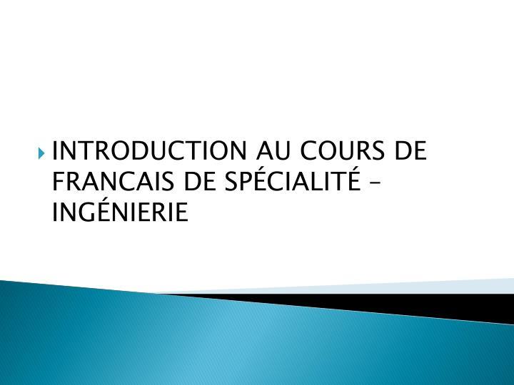 INTRODUCTION AU COURS DE FRANCAIS DE SPÉCIALITÉ – INGÉNIERIE