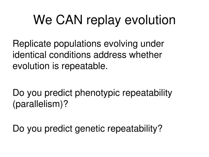 We CAN replay evolution
