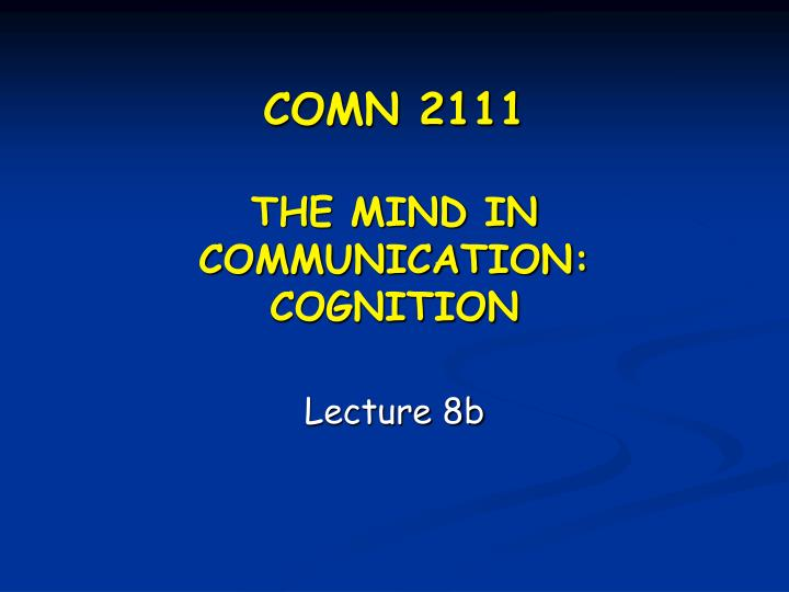 Comn 2111 the mind in communication cognition