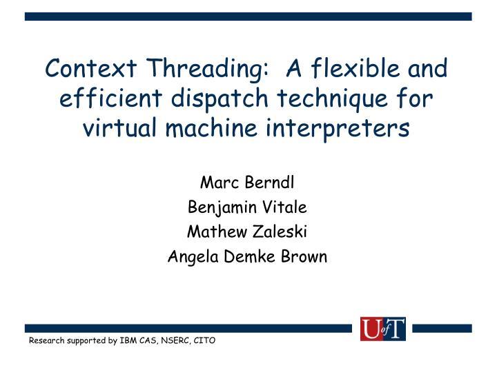 Context Threading:  A flexible and efficient dispatch technique for virtual machine interpreters