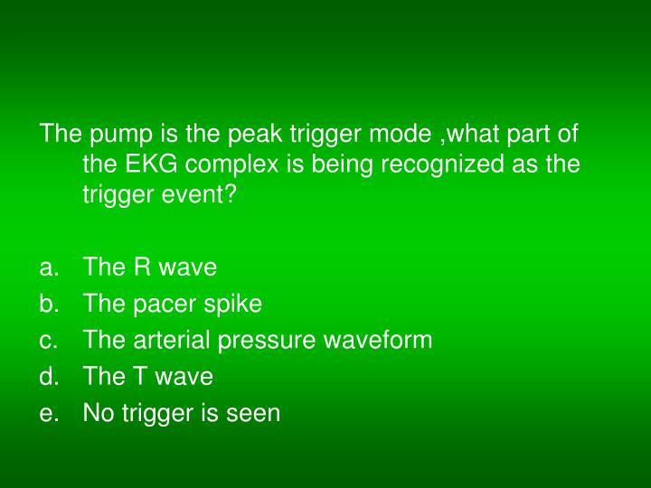 The pump is the peak trigger mode ,what part of the EKG complex is being recognized as the trigger event?