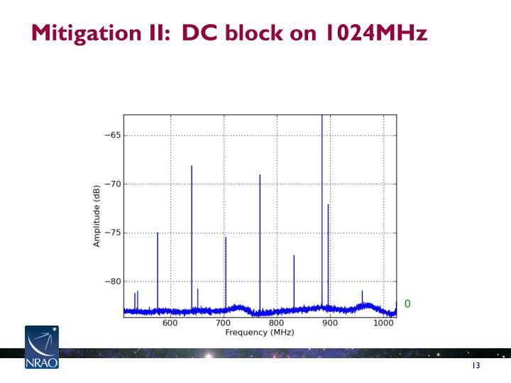 Mitigation II:  DC block on 1024MHz
