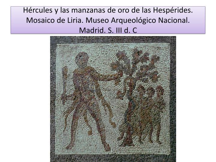 Hércules y las manzanas de oro de las Hespérides. Mosaico de Liria. Museo Arqueológico Nacional. Madrid. S. III d. C