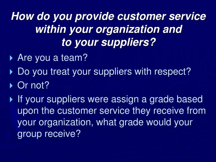 How do you provide customer service within your organization and