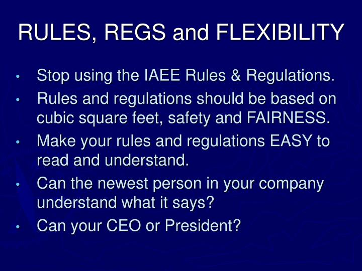 RULES, REGS and FLEXIBILITY
