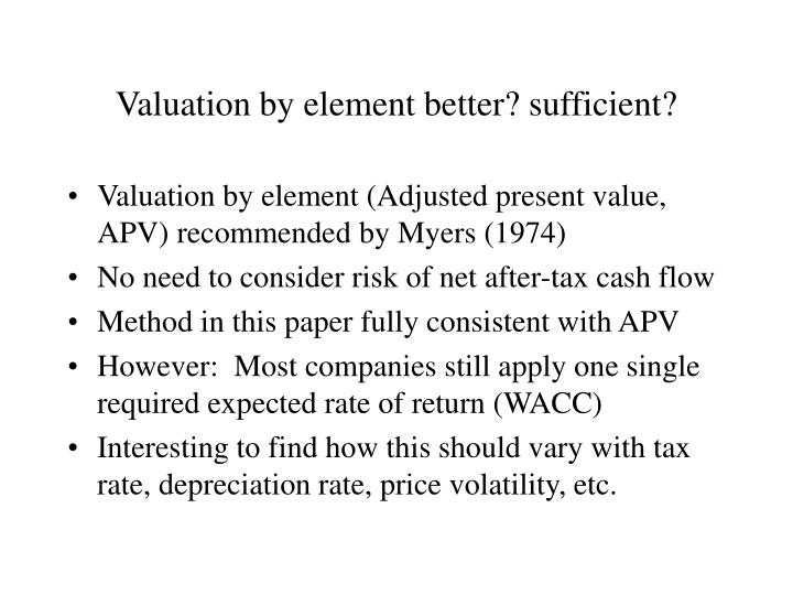 Valuation by element better? sufficient?