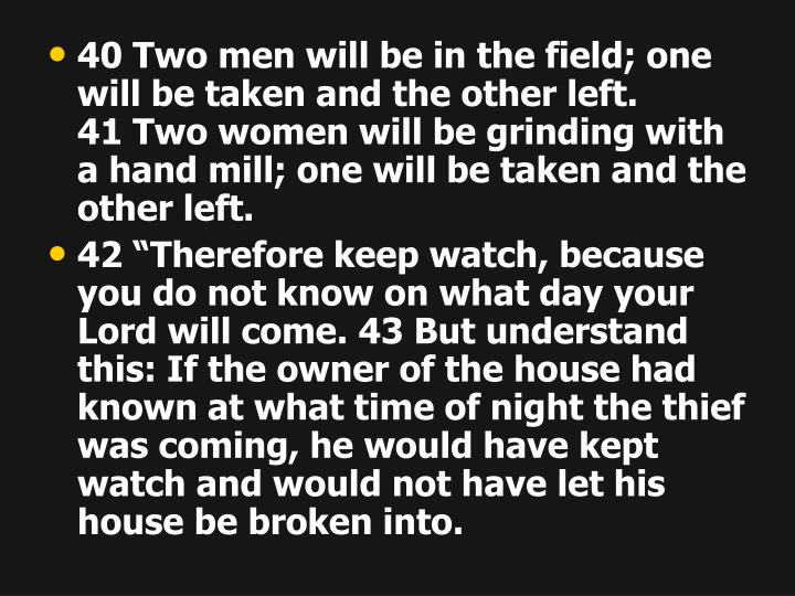 40 Two men will be in the field; one will be taken and the other left.