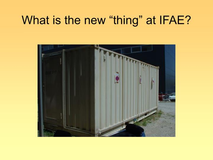 """What is the new """"thing"""" at IFAE?"""