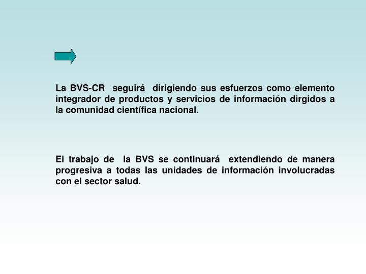 La BVS-CR  seguirá  dirigiendo sus esfuerzos como elemento integrador de productos y servicios de información dirgidos a la comunidad científica nacional.
