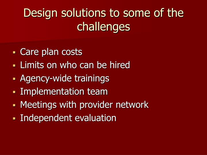Design solutions to some of the challenges