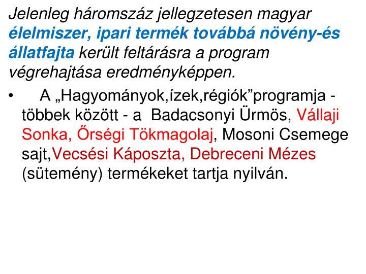 Jelenleg háromszáz jellegzetesen magyar