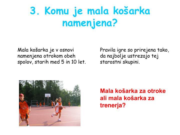 3. Komu je mala košarka namenjena?