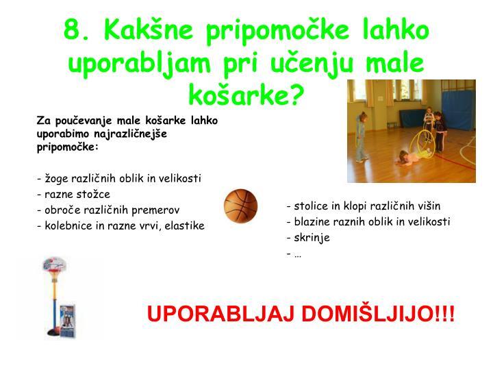 8. Kakšne pripomočke lahko uporabljam pri učenju male košarke?