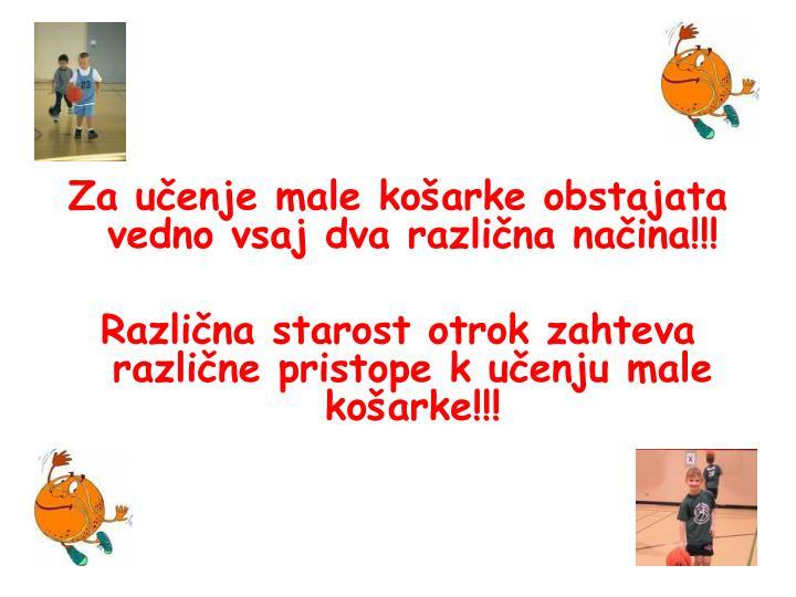 Za učenje male košarke obstajata vedno vsaj dva različna načina!!!