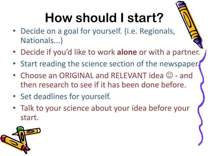 How should I start?
