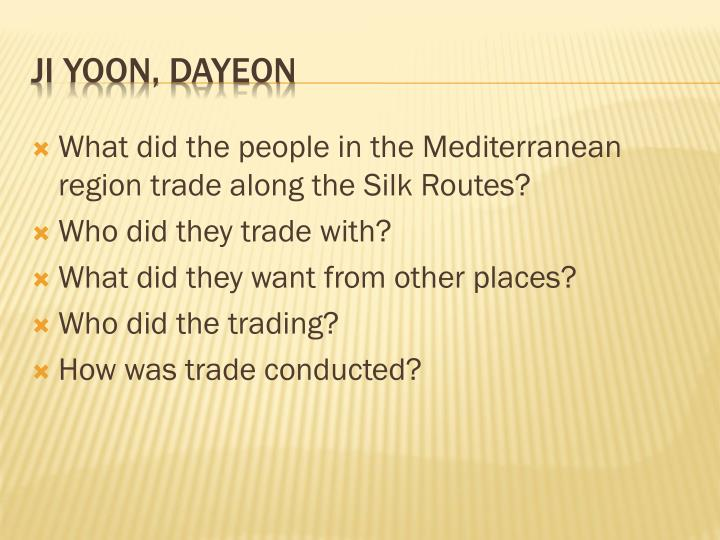 What did the people in the Mediterranean region trade along the Silk Routes?