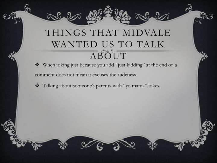 Things that Midvale wanted us to talk about