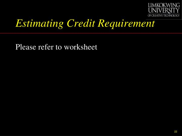 Estimating Credit Requirement
