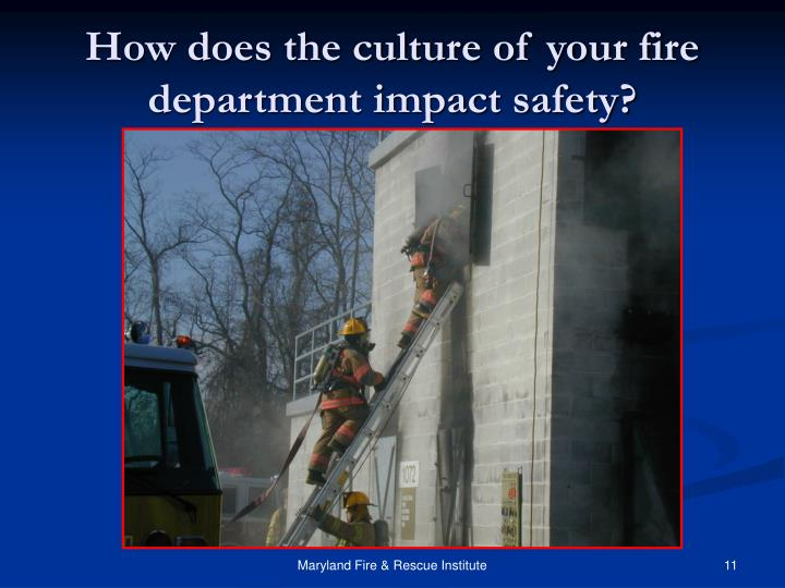 How does the culture of your fire department impact safety?