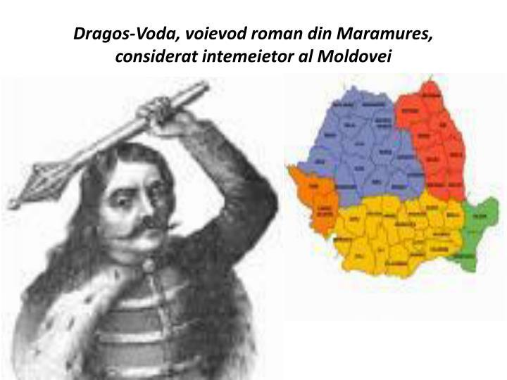 Dragos-Voda, voievod roman din Maramures, considerat intemeietor al Moldovei